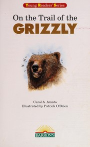 Cover of: On the trail of the grizzly | Carol A. Amato