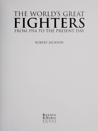 The world's great fighters from 1914 to the present day by Robert Jackson