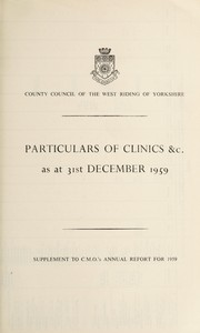Cover of: Particulars of Clinics &c. as at 31st December 1959 | West Riding of Yorkshire (England). County Council