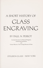 Cover of: A short history of glass engraving | Paul N. Perrot