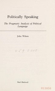 Cover of: Politically speaking: the pragmatic analysis of political language