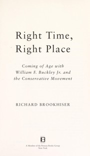 Cover of: Right time, right place: my coming of age with William F. Buckley, Jr. and the conservative movement