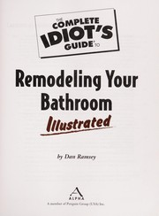 Cover of: The complete idiot's guide to remodeling your bathroom illustrated | Dan Ramsey