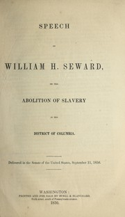 Cover of: Speech of William H. Seward on the abolition of slavery in the District of Columbia