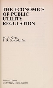 The economics of public utility regulation by Michael A. Crew