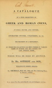 Cover of: A catalogue of a fine collection of Greek and Roman coins, in gold, silver, and copper, engraved stones, cylinders, &c., &c., the property of a gentleman, [Col. Stewarts] by whom the collection has been formed in various parts of Europe and Asia during the last twelve years ... | Sotheby, S. Leigh