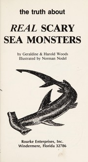 Cover of: The truth about real scary sea monsters | Geraldine Woods