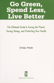 Cover of: Go green, spend less, live better | Crissy Trask