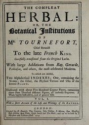 Cover of: The compleat herbal, or, The botanical institutions of Mr. Tournefort, chief botanist of the late French king