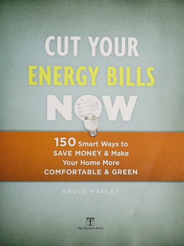 Cut your energy bills now by Bruce Harley