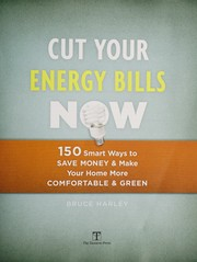 Cover of: Cut your energy bills now: 150 smart ways to save money and make your home more comfortable and green