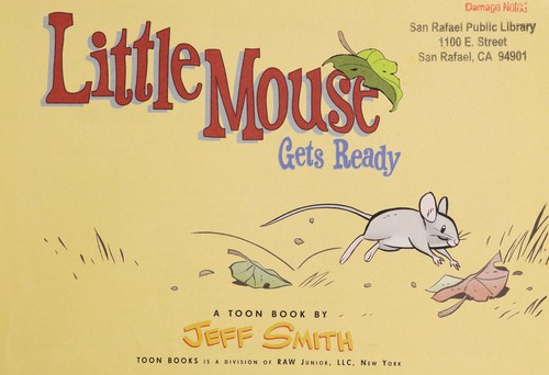 Little Mouse gets ready : a Toon book by