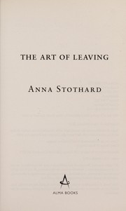 Cover of: The art of leaving | Anna Stothard