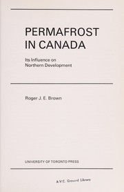 Cover of: Permafrost in Canada:  its influence on northern development, by Roger J.E. Brown |