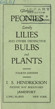 Cover of: Glorious peonies, lovely lilies and other distinctive bulbs and plants | I.S. Hendrickson (Firm)