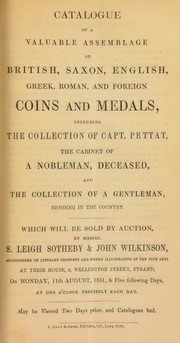 Cover of: Catalogue of a valuable assemblage of British, Saxon, English, Greek, Roman, and foreign coins and medals, including the collection of Capt. Pettat; the cabinet of a nobleman, deceased; and the collection of a gentleman, residing in the country ... | S. Leigh Sotheby & Co