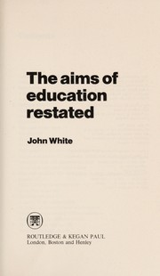Cover of: The aims of education restated | John Ponsford White