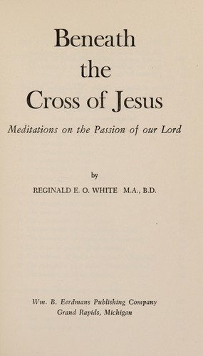 Beneath the cross of Jesus by R. E. O. White