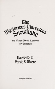 Cover of: The mysterious marvelous snowflake and other object lessons for children | Harvey Daniel Moore