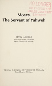 Cover of: Moses, the servant of Yahweh | Dewey M. Beegle