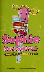 Cover of: Sophie Screwdriver and the classroom | Adria F. Klein