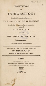 Cover of: Observations on indigestion: in which is satisfactorily shewn the efficacy of ipecacuan, in relieving this, as well as its connected train of complaints peculiar to the decline of life | Daubenton M.
