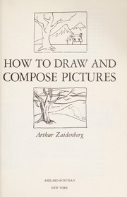 Cover of: How to draw and compose pictures. | Arthur Zaidenberg