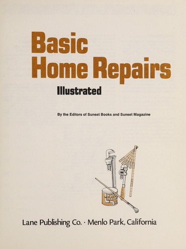 Basic home repairs illustrated by by the editors of Sunset Books and Sunset magazine ; [book editors, Bob Thompson, John McClements].