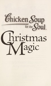 Cover of: Chicken Soup for the Soul: Christmas Magic: 101 Holiday Tales of Inspiration, Love, and Wonder | Jack Canfield