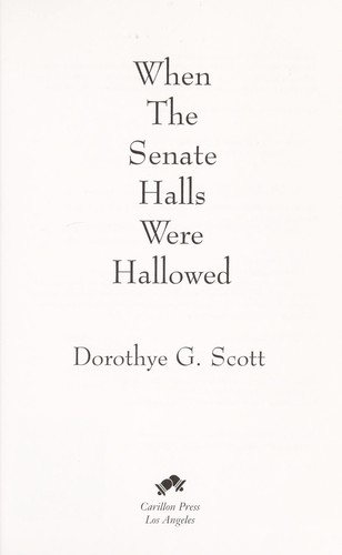 When the Senate halls were hallowed by Dorothye G. Scott