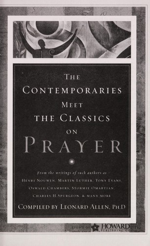 The contemporaries meet the classics on prayer by from the writings of such authors as Henri Nouwen ... [et al.] ; compiled by Leonard Allen.