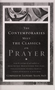 Cover of: The contemporaries meet the classics on prayer | from the writings of such authors as Henri Nouwen ... [et al.] ; compiled by Leonard Allen.