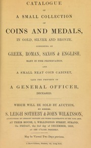 Catalogue of a small collection of coins and medals, in gold, silver and bronze, consisting of Greek, Roman, Saxon, and English, ... and a small, neat coin cabinet, late the property of a general officer, deceased ...