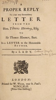 Cover of: A proper reply to a late very extraordinary letter from the Hon. T[homa]s H[erve]y, Esq.; to Sir Thomas Hanmer, Bart. In a letter to the honourable author