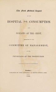Cover of: The first [-second] medical report of the Hospital for Consumption and Diseases of the Chest, presented to the Committee of Management, by the physicians of the institution | Brompton Hospital