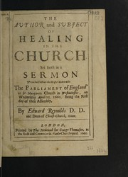 Cover of: The author and subject of healing in the Church. Set forth in a sermon preached before the Right Honorable the Parliament of England, at St. Margaret's Church in Westminster, on Wednesday April 25 1660. Being the first day of their assembly