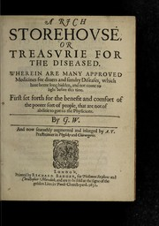 Cover of: A rich storehouse, or treasurie for the diseased. Wherein are many approved medicines for divers and sundry diseases, which have beene long hidden, and not come to light before this time. First set forth for the benefit and comfort of the poorer sort of people that are not of abilitie to goe to the physicians