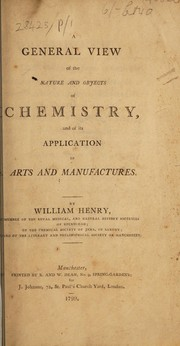 Cover of: A general view of the nature and objects of chemistry and its application to arts and manufactures