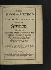 Cover of: The meanes and method of healing in the Church. Set forth in a sermon. Preached before the right honourable the House of Peers in Westminster Abby, April 30 1660. Being a day of solemn humiliation to seek God for his blessing on the counsels of the Parliament