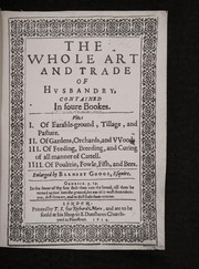 Cover of: The whole art and trade of hvsbandry, contained in foure bookes. Viz: I. Of earable-ground, tillage, and pasture. II. Of gardens, orchards, and vvoods. III. Of feeding, breeding, and curing of all manner of cattell. IIII. Of poultrie, fowle, fish, and bees