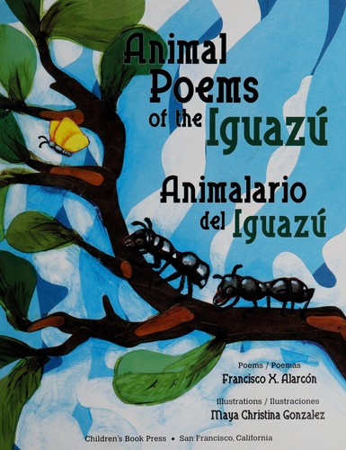 Animal poems of the Iguazú by Alarcón, Francisco X.