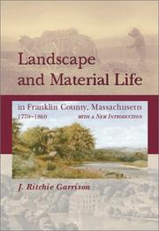 Landscape and material life in Franklin County, Massachusetts, 1770-1860 by J. Ritchie Garrison