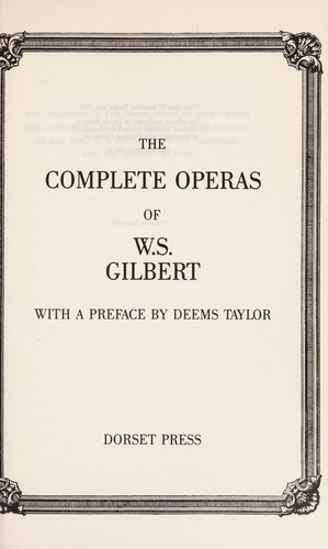 The complete operas of W.S. Gilbert by Sir Arthur Sullivan