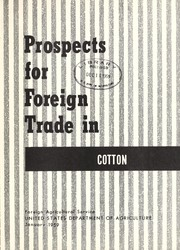 Cover of: Prospects for foreign trade in cotton | United States. Foreign Agricultural Service