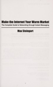 Cover of: Make The Internet Your Warm Market | Max Steingart