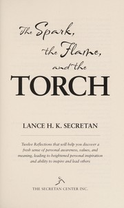 Cover of: The spark, the flame, and the torch | Lance H. K. Secretan