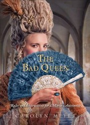Cover of: The Bad Queen: Rules and Instructions for Marie-Antoinette (Young Royals #6)