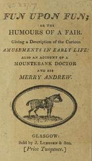 Fun upon fun; or the humours of a fair. Giving a description of the curious amusements in early life: also an account of a mountebank doctor and his Merry Andrew
