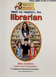 Cover of: Meet my neighbor, the librarian | Marc Crabtree