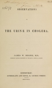 Cover of: Observations on the urine in cholera | James Warburton Begbie